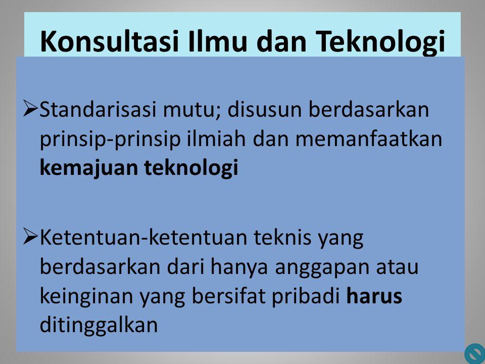 Konsultasi Ilmu dan Teknologi  Standarisasi mutu; disusun berdasarkan prinsip-prinsip ilmiah dan memanfaatkan kemajuan teknologi  Ketentuan-ketentua