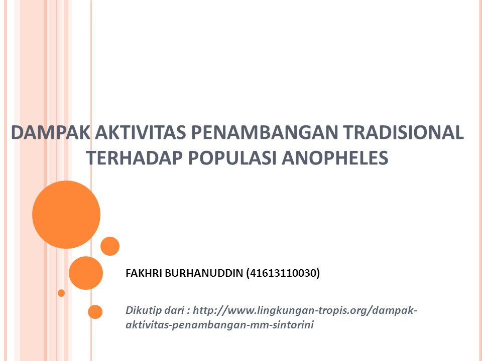 DAMPAK AKTIVITAS PENAMBANGAN TRADISIONAL TERHADAP POPULASI ANOPHELES FAKHRI BURHANUDDIN (41613110030) Dikutip dari : http://www.lingkungan-tropis.org/dampak- aktivitas-penambangan-mm-sintorini