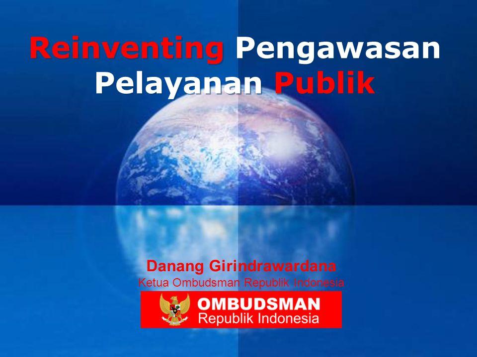 Company LOGO Reinventing Pengawasan Pelayanan Publik Danang Girindrawardana Ketua Ombudsman Republik Indonesia