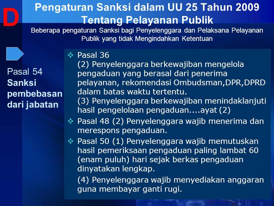  Pasal 36 (2) Penyelenggara berkewajiban mengelola pengaduan yang berasal dari penerima pelayanan, rekomendasi Ombudsman,DPR,DPRD dalam batas waktu t