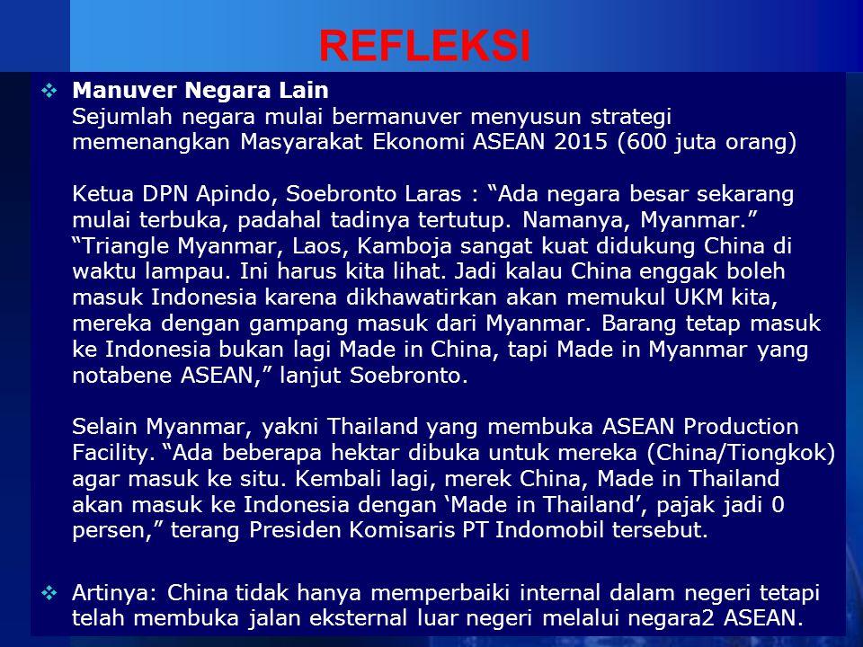 REFLEKSI  Manuver Negara Lain Sejumlah negara mulai bermanuver menyusun strategi memenangkan Masyarakat Ekonomi ASEAN 2015 (600 juta orang) Ketua DPN