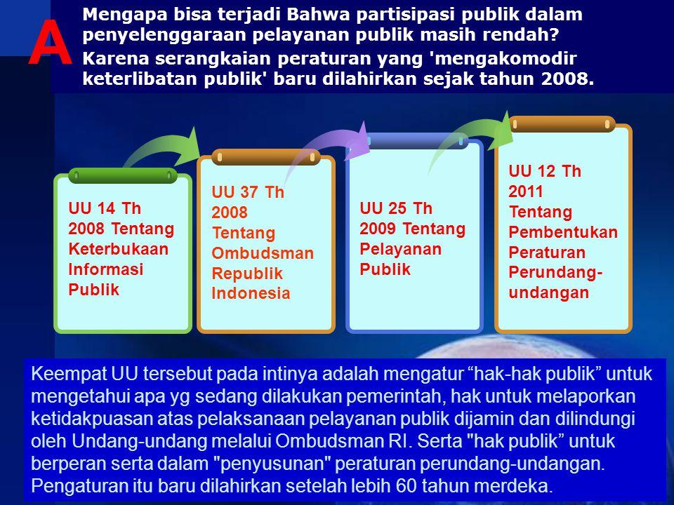 Mengapa bisa terjadi Bahwa partisipasi publik dalam penyelenggaraan pelayanan publik masih rendah? Karena serangkaian peraturan yang 'mengakomodir ket