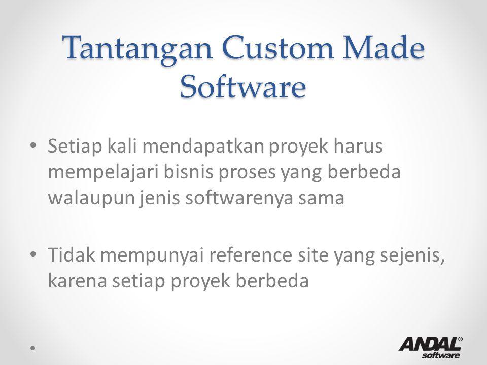 Tantangan Custom Made Software Setiap kali mendapatkan proyek harus mempelajari bisnis proses yang berbeda walaupun jenis softwarenya sama Tidak mempu