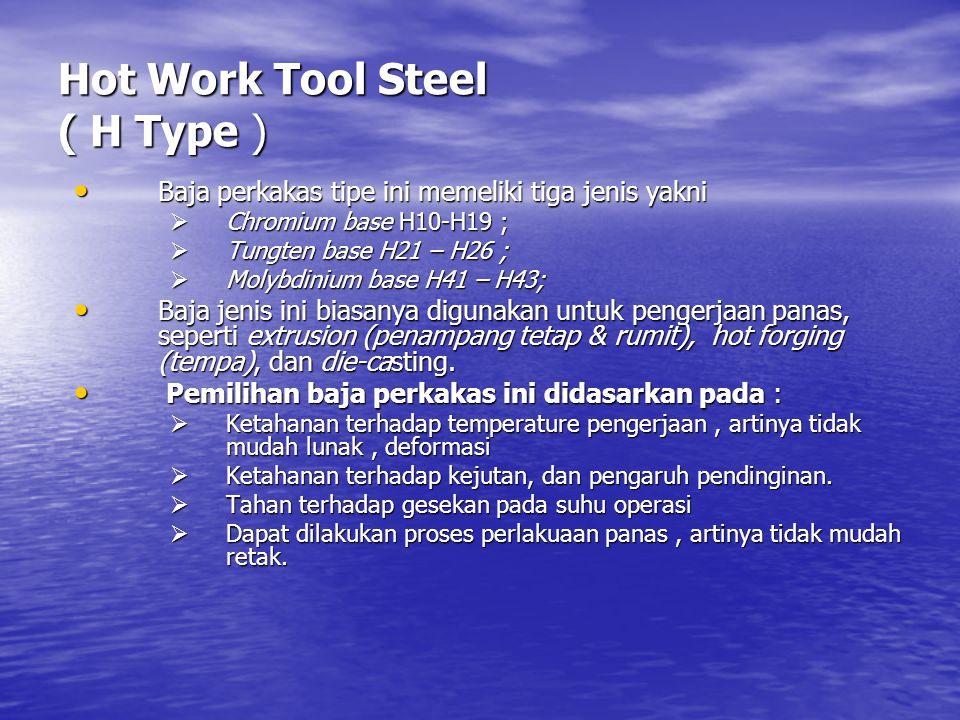Hot Work Tool Steel ( H Type ) Baja perkakas tipe ini memeliki tiga jenis yakni Baja perkakas tipe ini memeliki tiga jenis yakni  Chromium base H10-H