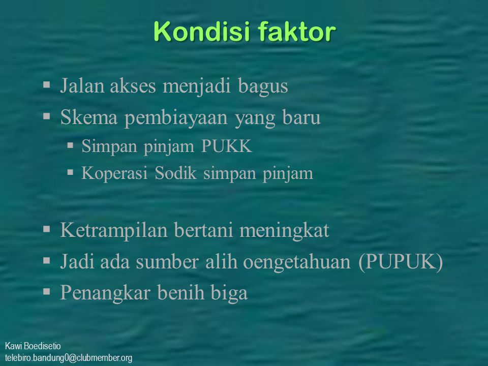 Kawi Boedisetio telebiro.bandung0@clubmember.org Kondisi faktor  Jalan akses menjadi bagus  Skema pembiayaan yang baru  Simpan pinjam PUKK  Kopera