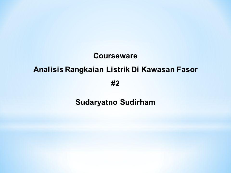 Courseware Analisis Rangkaian Listrik Di Kawasan Fasor #2 Sudaryatno Sudirham