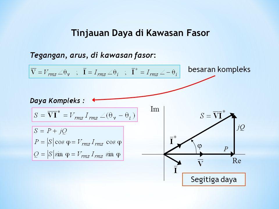 Dengan menyatakan arus dan tegangan menjadi fasor arus dan fasor tegangan yang merupakan besaran kompleks maka daya juga menjadi daya kompleks yang didefinisikan sebagai S = V I*.