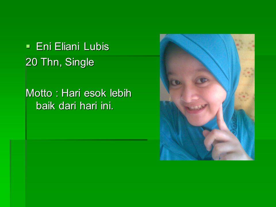  Eni Eliani Lubis 20 Thn, Single Motto : Hari esok lebih baik dari hari ini.