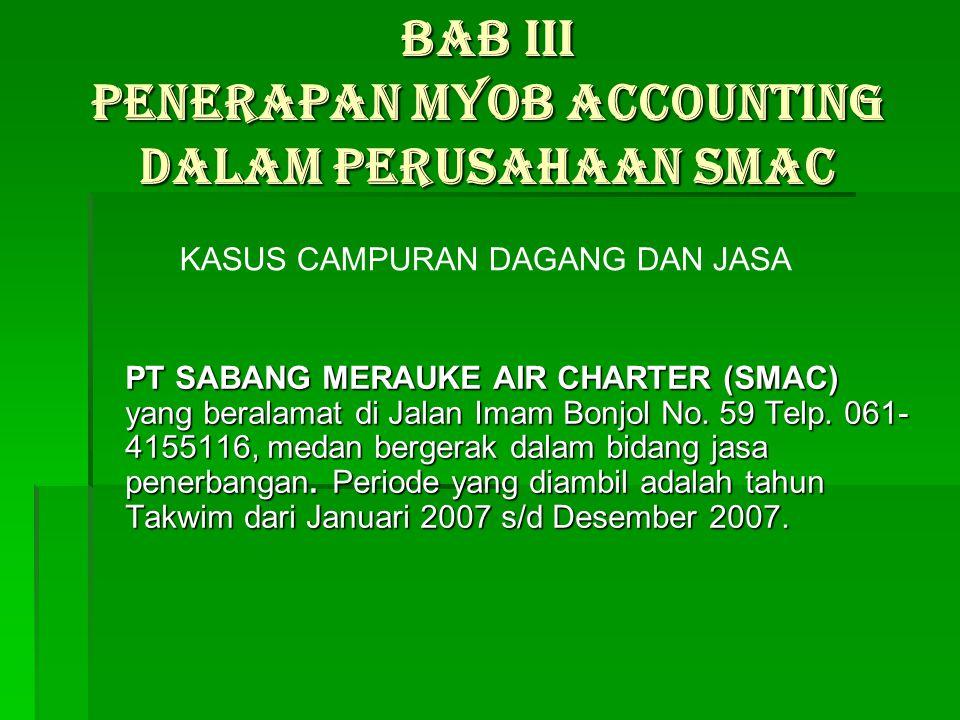  PT. SMAC menggunakan sistem komputerisasi dalam pencatatan transaksi tetapi tidak menggunakan software pendukung akuntansi seperti MYOB Accounting,