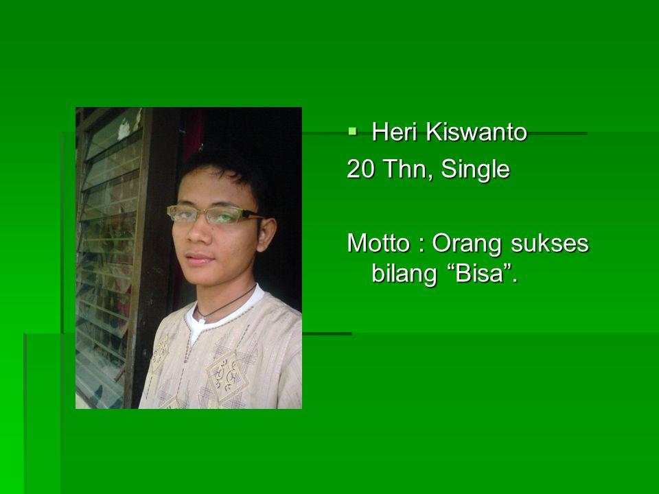  Heri Kiswanto 20 Thn, Single Motto : Orang sukses bilang Bisa .