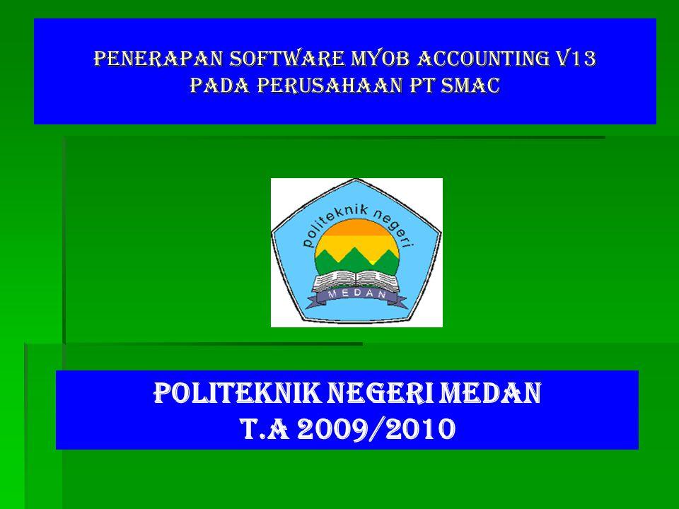 PENERAPAN SOFTWARE MYOB ACCOUNTING V13 PADA PERUSAHAAN PT SMAC POLITEKNIK NEGERI MEDAN T.A 2009/2010