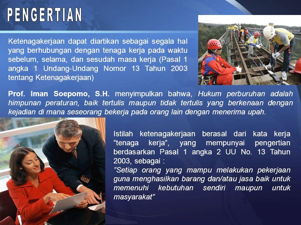 Ketenagakerjaan dapat diartikan sebagai segala hal yang berhubungan dengan tenaga kerja pada waktu sebelum, selama, dan sesudah masa kerja (Pasal 1 angka 1 Undang-Undang Nomor 13 Tahun 2003 tentang Ketenagakerjaan) Prof.