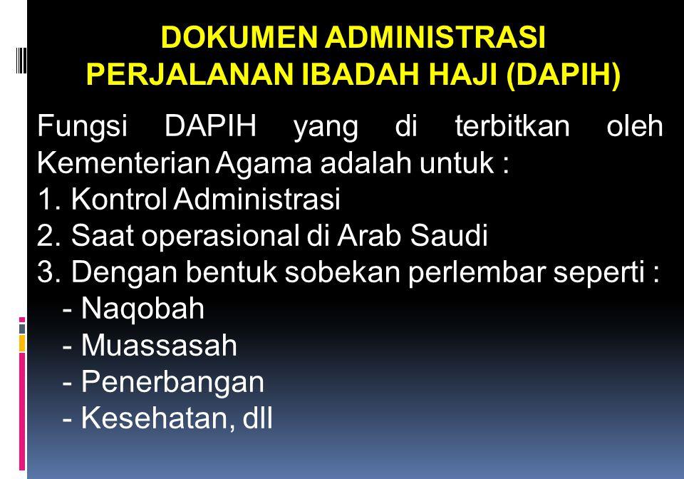 DOKUMEN ADMINISTRASI PERJALANAN IBADAH HAJI (DAPIH) Fungsi DAPIH yang di terbitkan oleh Kementerian Agama adalah untuk : 1. Kontrol Administrasi 2. Sa