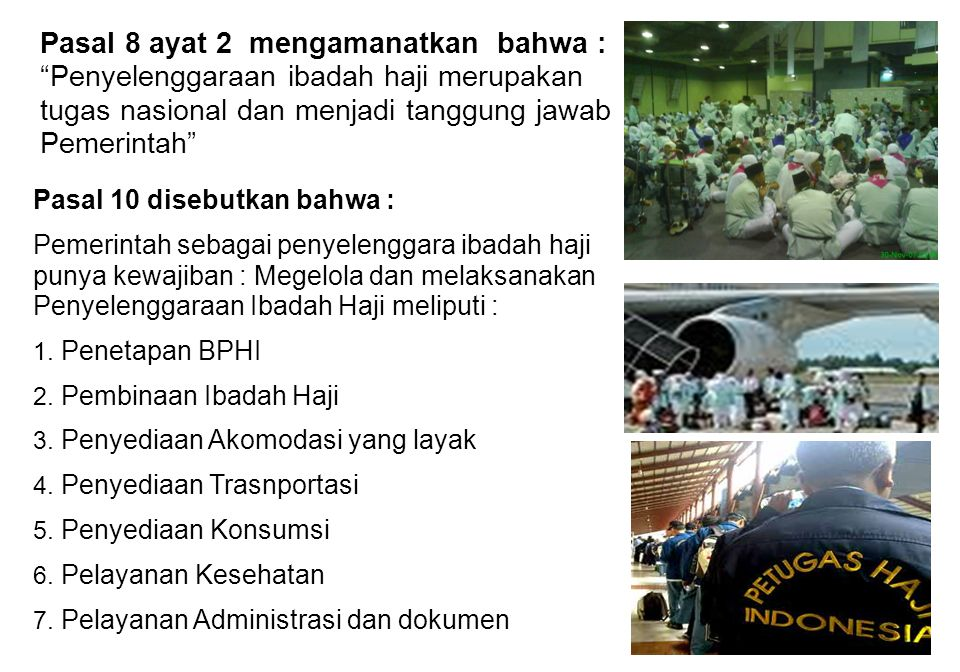 """Pasal 8 ayat 2 mengamanatkan bahwa : """"Penyelenggaraan ibadah haji merupakan tugas nasional dan menjadi tanggung jawab Pemerintah"""" Pasal 10 disebutkan"""