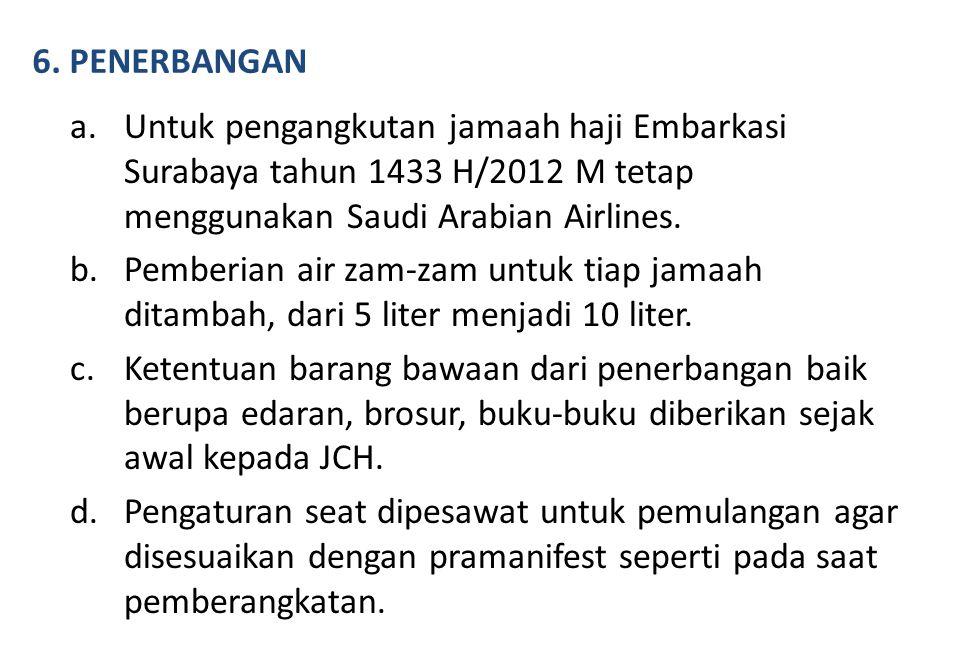 a.Untuk pengangkutan jamaah haji Embarkasi Surabaya tahun 1433 H/2012 M tetap menggunakan Saudi Arabian Airlines. b.Pemberian air zam-zam untuk tiap j