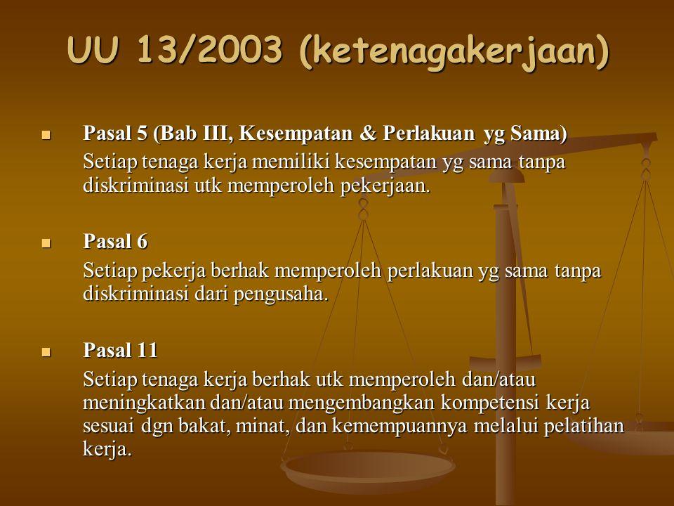UU 13/2003 (ketenagakerjaan) Pasal 5 (Bab III, Kesempatan & Perlakuan yg Sama) Pasal 5 (Bab III, Kesempatan & Perlakuan yg Sama) Setiap tenaga kerja m
