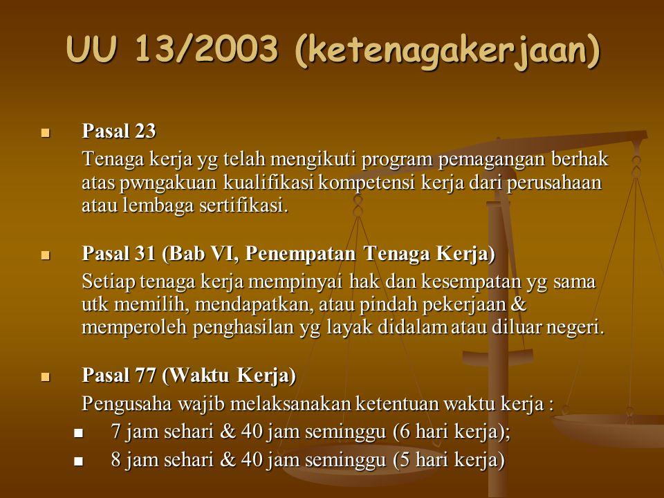UU 13/2003 (ketenagakerjaan) Pasal 23 Pasal 23 Tenaga kerja yg telah mengikuti program pemagangan berhak atas pwngakuan kualifikasi kompetensi kerja d