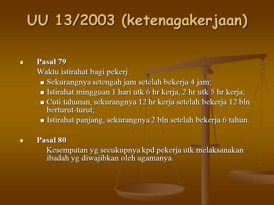 UU 13/2003 (ketenagakerjaan) Pasal 81 (Waktu Kerja) Pasal 81 (Waktu Kerja) Pekerja perempuan dlm masa haid, merasa sakit & memberitahukan kpd pengusaha tdk wajib bekerja pd hari pertama & hari kedua waktu haid.