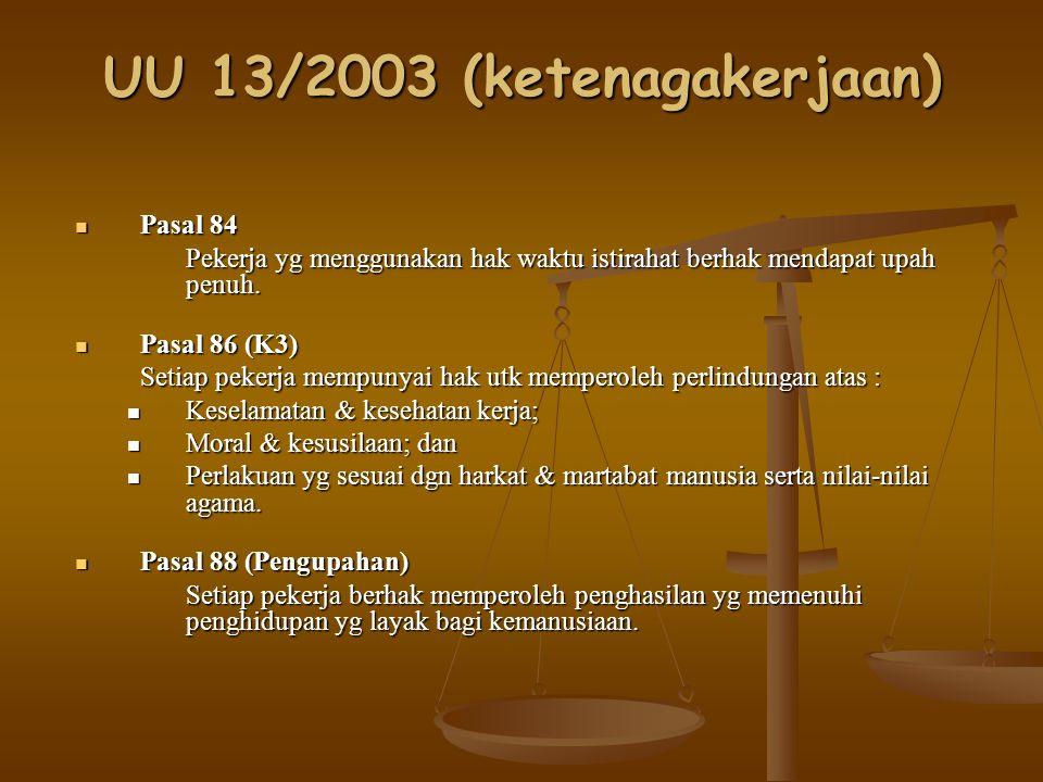 UU 13/2003 (ketenagakerjaan) Pasal 84 Pasal 84 Pekerja yg menggunakan hak waktu istirahat berhak mendapat upah penuh. Pekerja yg menggunakan hak waktu