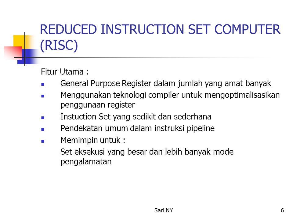 Sari NY6 REDUCED INSTRUCTION SET COMPUTER (RISC) Fitur Utama : General Purpose Register dalam jumlah yang amat banyak Menggunakan teknologi compiler u