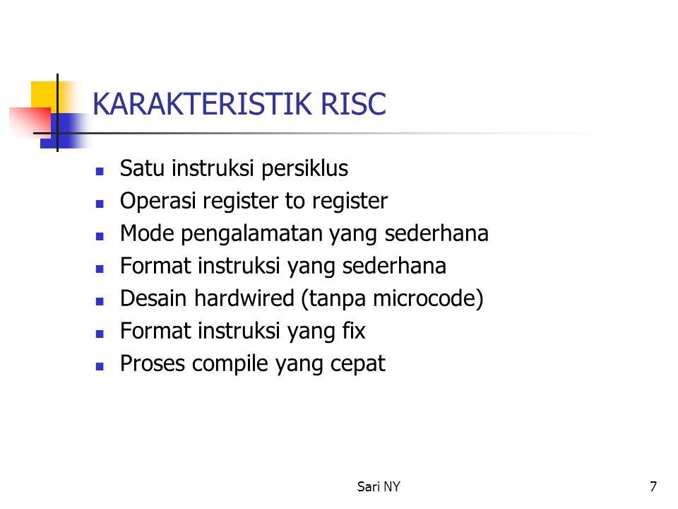 Sari NY7 KARAKTERISTIK RISC Satu instruksi persiklus Operasi register to register Mode pengalamatan yang sederhana Format instruksi yang sederhana Des
