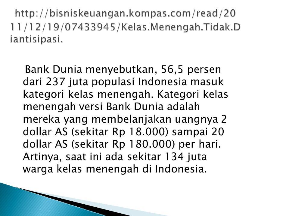 Bank Dunia menyebutkan, 56,5 persen dari 237 juta populasi Indonesia masuk kategori kelas menengah.