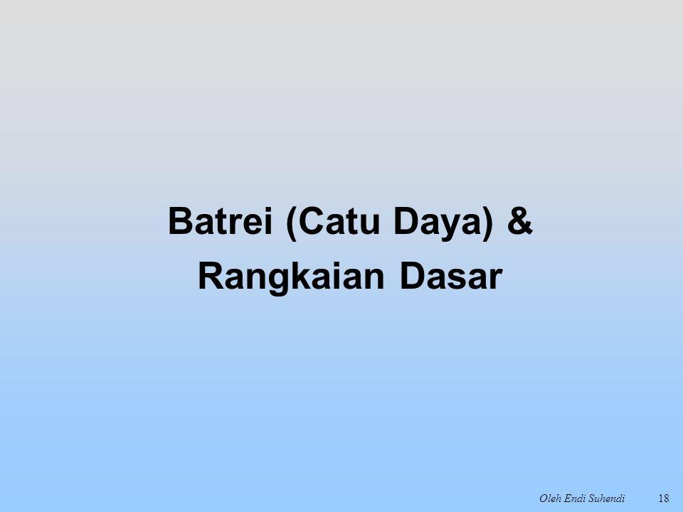 Oleh Endi Suhendi18 Batrei (Catu Daya) & Rangkaian Dasar