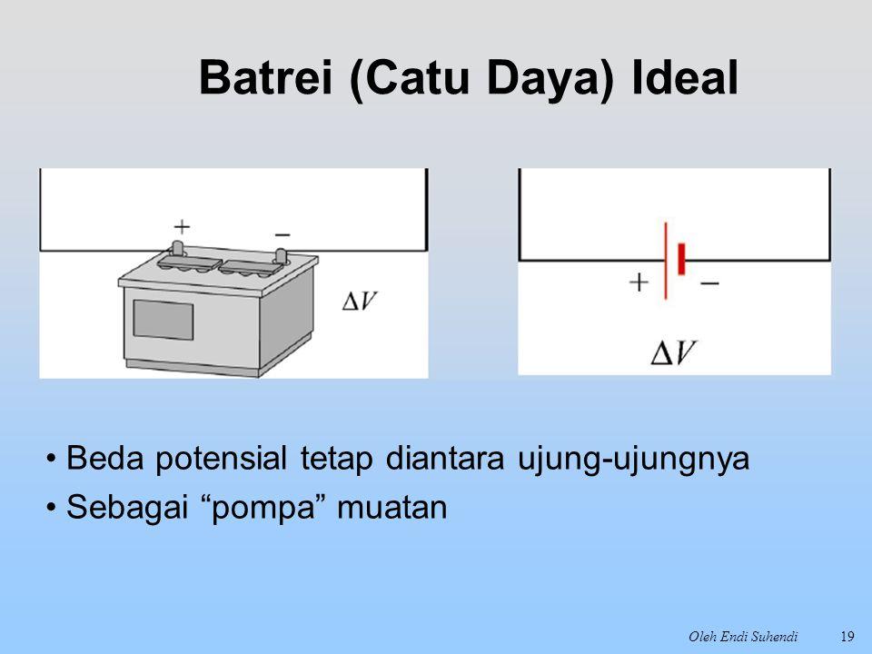 """Oleh Endi Suhendi19 Batrei (Catu Daya) Ideal Beda potensial tetap diantara ujung-ujungnya Sebagai """"pompa"""" muatan"""