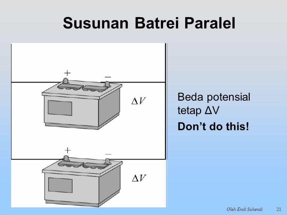 Oleh Endi Suhendi21 Susunan Batrei Paralel Beda potensial tetap ΔV Don't do this!
