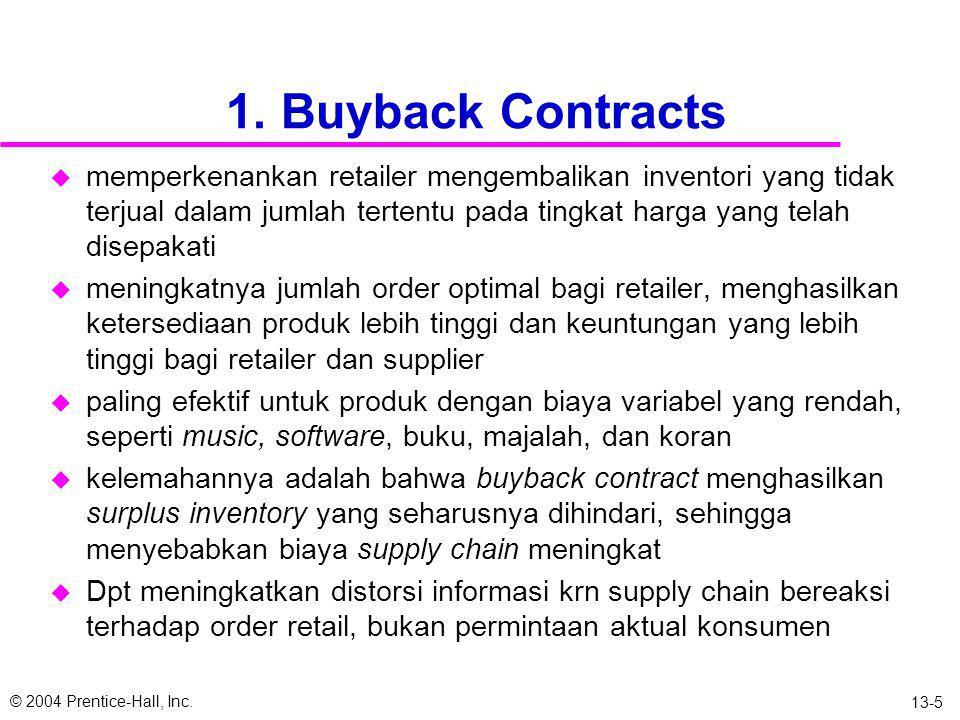 © 2004 Prentice-Hall, Inc. 13-4 Seleksi Supplier dan negosiasi kontrak u Kontrak untuk ketersediaan produk dan keuntungan supply chain –Buyback Contra