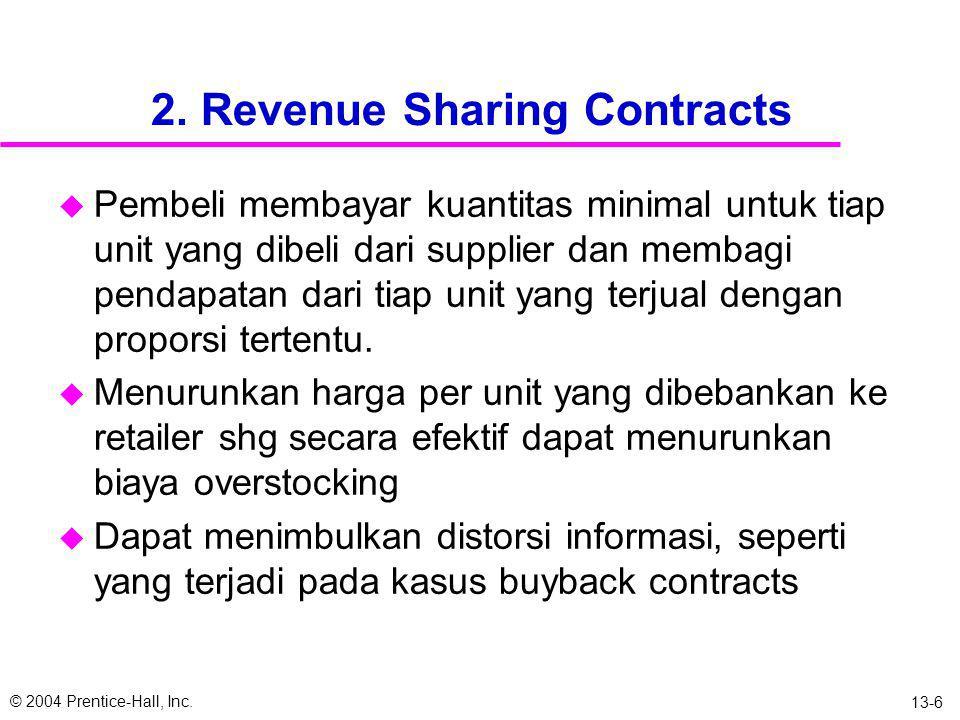 © 2004 Prentice-Hall, Inc. 13-5 1. Buyback Contracts u memperkenankan retailer mengembalikan inventori yang tidak terjual dalam jumlah tertentu pada t