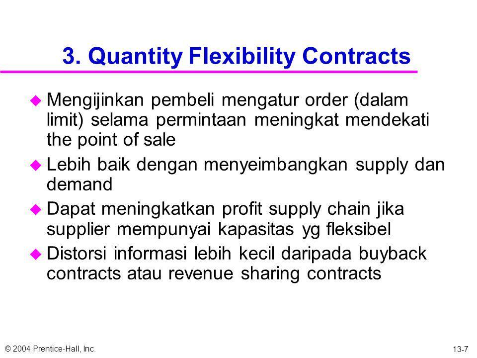 © 2004 Prentice-Hall, Inc. 13-6 2. Revenue Sharing Contracts u Pembeli membayar kuantitas minimal untuk tiap unit yang dibeli dari supplier dan membag