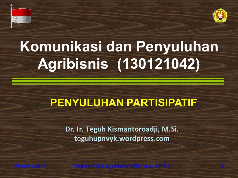 "1Pertemuan-13Program Studi Agribisnis UPN ""Veteran"" YK Komunikasi dan Penyuluhan Agribisnis (130121042) Dr. Ir. Teguh Kismantoroadji, M.Si. teguhupnvy"