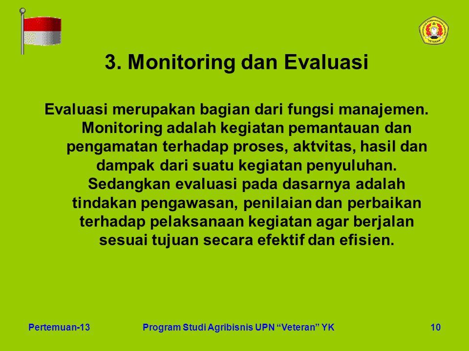 """10Pertemuan-13Program Studi Agribisnis UPN """"Veteran"""" YK 3. Monitoring dan Evaluasi Evaluasi merupakan bagian dari fungsi manajemen. Monitoring adalah"""