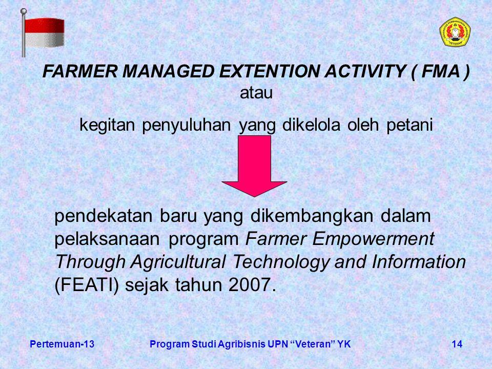 """14Pertemuan-13Program Studi Agribisnis UPN """"Veteran"""" YK FARMER MANAGED EXTENTION ACTIVITY ( FMA ) atau kegitan penyuluhan yang dikelola oleh petani pe"""