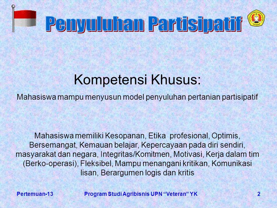 """2Pertemuan-13Program Studi Agribisnis UPN """"Veteran"""" YK Kompetensi Khusus: Mahasiswa mampu menyusun model penyuluhan pertanian partisipatif Mahasiswa m"""