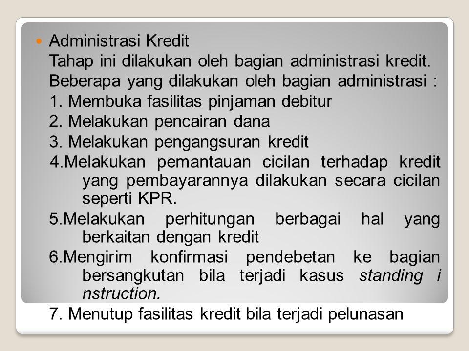 Administrasi Kredit Tahap ini dilakukan oleh bagian administrasi kredit. Beberapa yang dilakukan oleh bagian administrasi : 1. Membuka fasilitas pinja