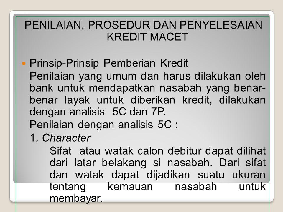 PENILAIAN, PROSEDUR DAN PENYELESAIAN KREDIT MACET Prinsip-Prinsip Pemberian Kredit Penilaian yang umum dan harus dilakukan oleh bank untuk mendapatkan