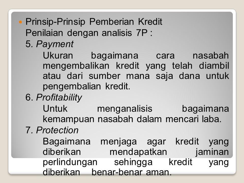 Prinsip-Prinsip Pemberian Kredit Penilaian dengan analisis 7P : 5. Payment Ukuran bagaimana cara nasabah mengembalikan kredit yang telah diambil atau