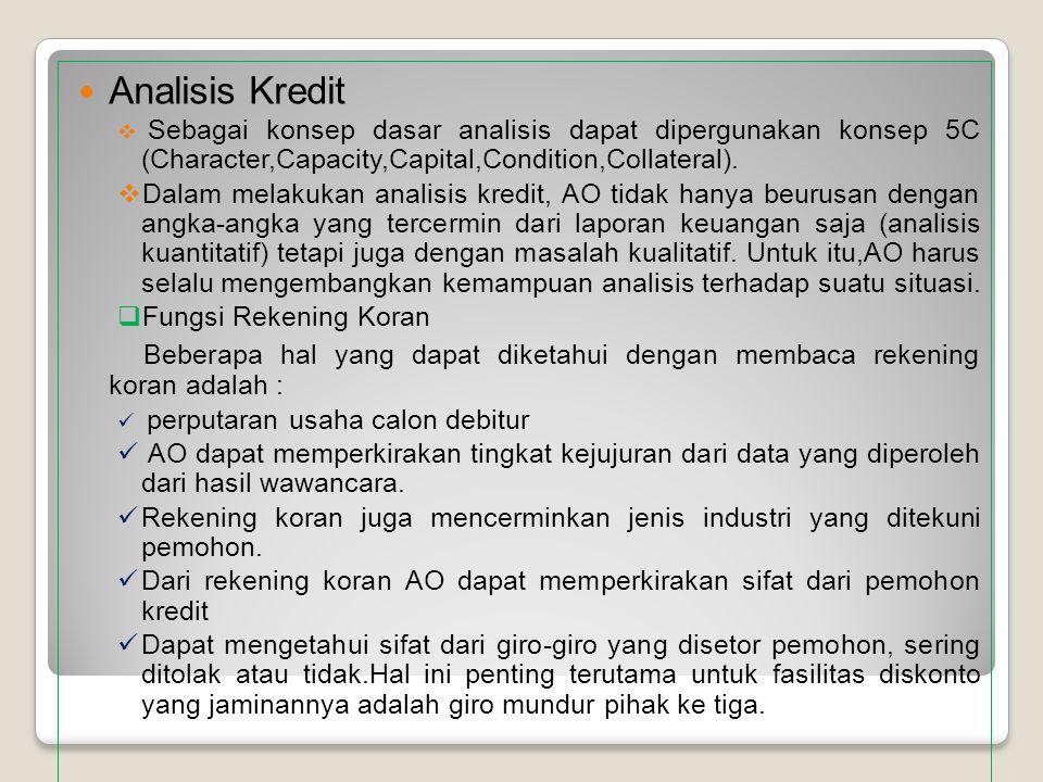 Analisis Kredit  Sebagai konsep dasar analisis dapat dipergunakan konsep 5C (Character,Capacity,Capital,Condition,Collateral).  Dalam melakukan anal