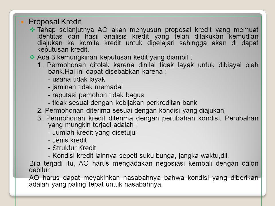 Proposal Kredit  Tahap selanjutnya AO akan menyusun proposal kredit yang memuat identitas dan hasil analisis kredit yang telah dilakukan kemudian dia