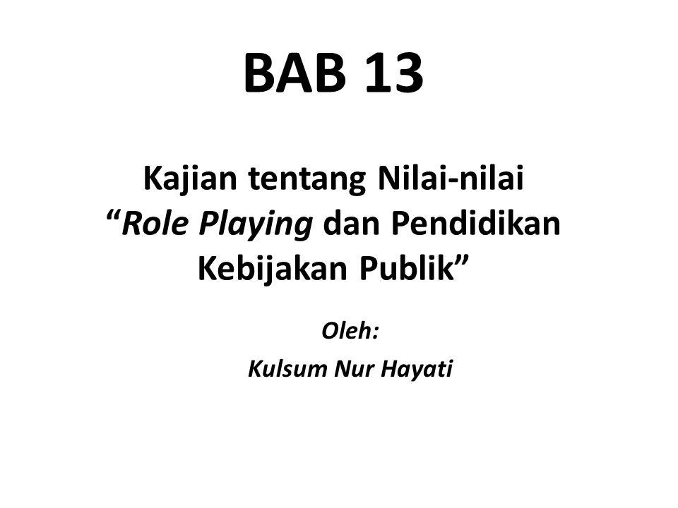"BAB 13 Kajian tentang Nilai-nilai ""Role Playing dan Pendidikan Kebijakan Publik"" Oleh: Kulsum Nur Hayati"