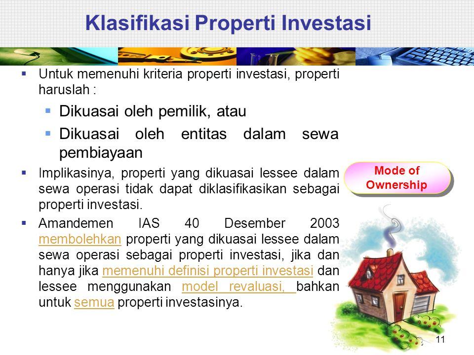 Klasifikasi Properti Investasi  Untuk memenuhi kriteria properti investasi, properti haruslah :  Dikuasai oleh pemilik, atau  Dikuasai oleh entitas