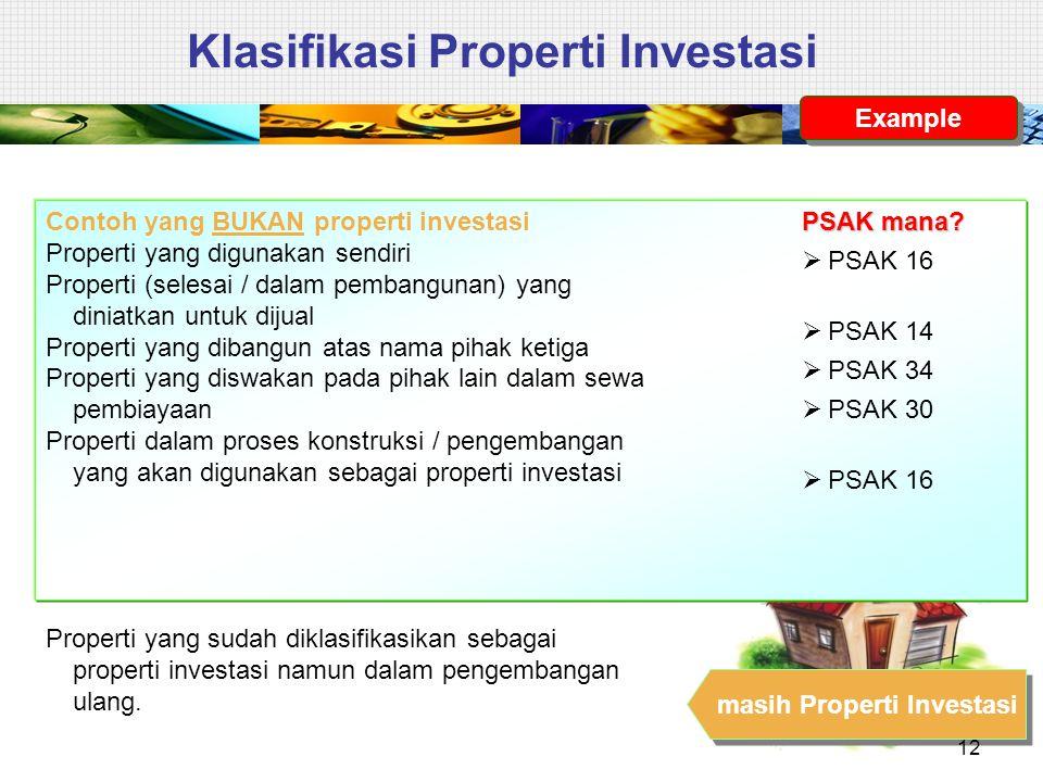 Contoh yang BUKAN properti investasi Properti yang digunakan sendiri Properti (selesai / dalam pembangunan) yang diniatkan untuk dijual Properti yang