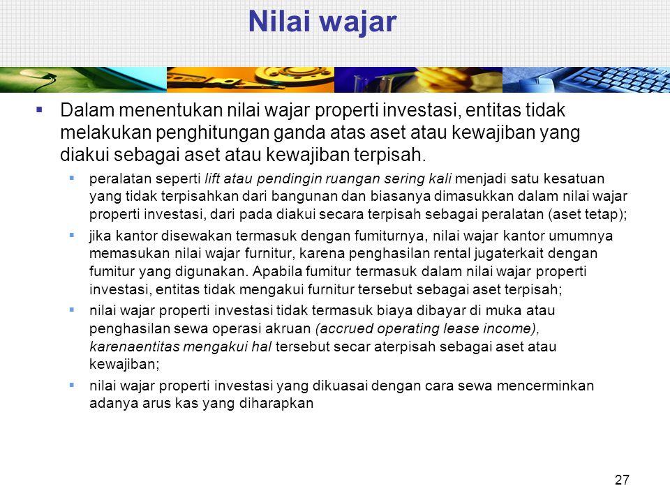 Nilai wajar  Dalam menentukan nilai wajar properti investasi, entitas tidak melakukan penghitungan ganda atas aset atau kewajiban yang diakui sebagai