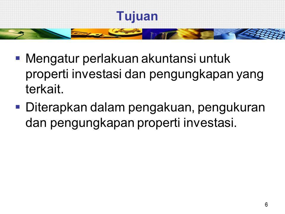Tujuan  Mengatur perlakuan akuntansi untuk properti investasi dan pengungkapan yang terkait.  Diterapkan dalam pengakuan, pengukuran dan pengungkapa