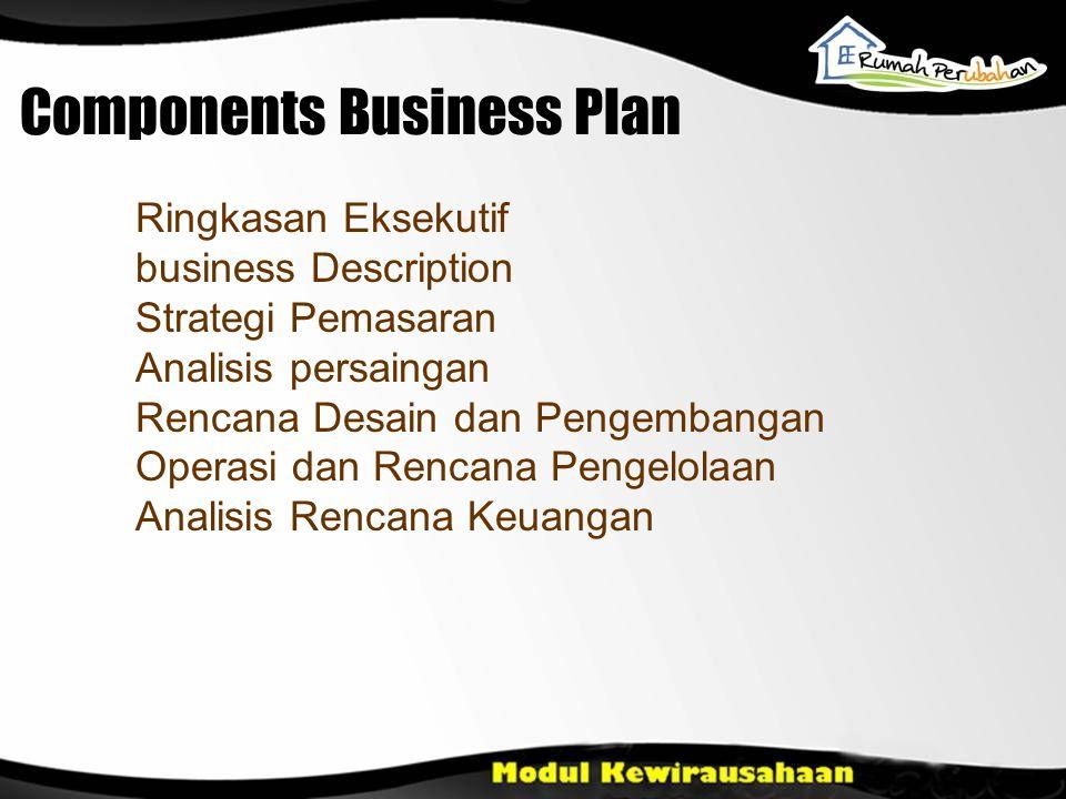 Components Business Plan Ringkasan Eksekutif business Description Strategi Pemasaran Analisis persaingan Rencana Desain dan Pengembangan Operasi dan R