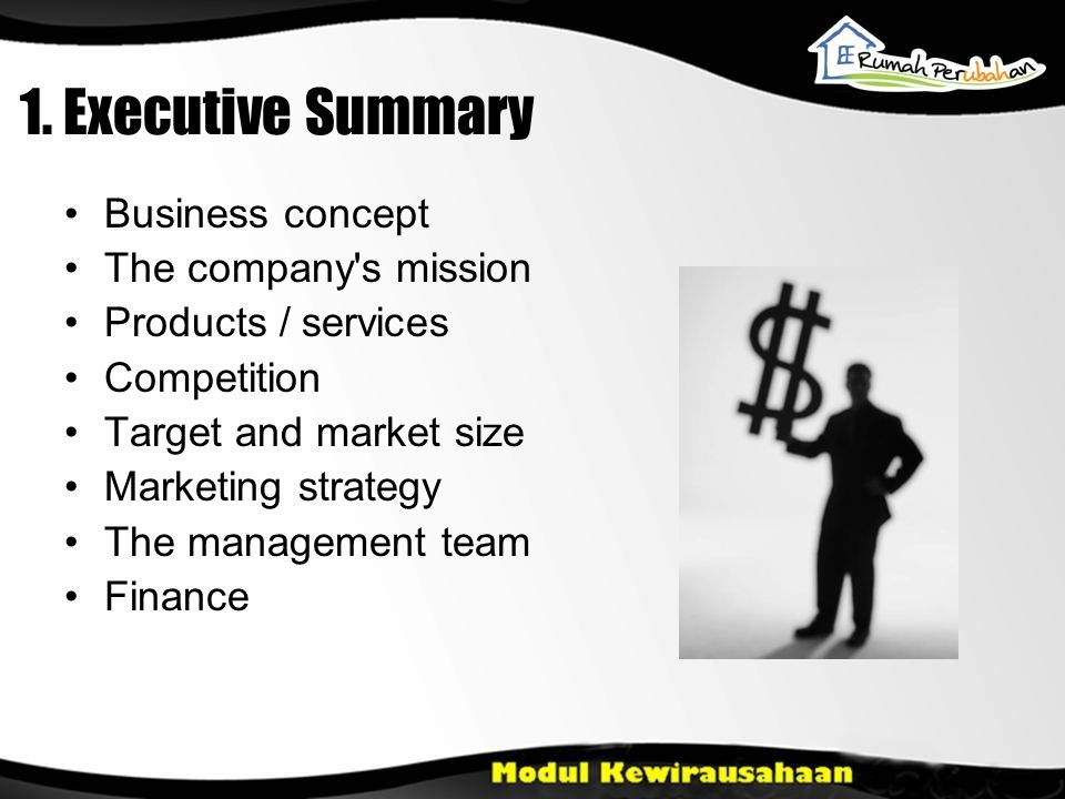 1. Executive Summary Business concept The company's mission Products / services Competition Target and market size Marketing strategy The management t