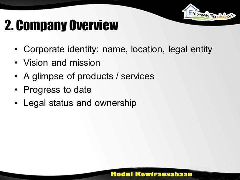 2. Company Overview Corporate identity: name, location, legal entity Vision and mission A glimpse of products / services Progress to date Legal status