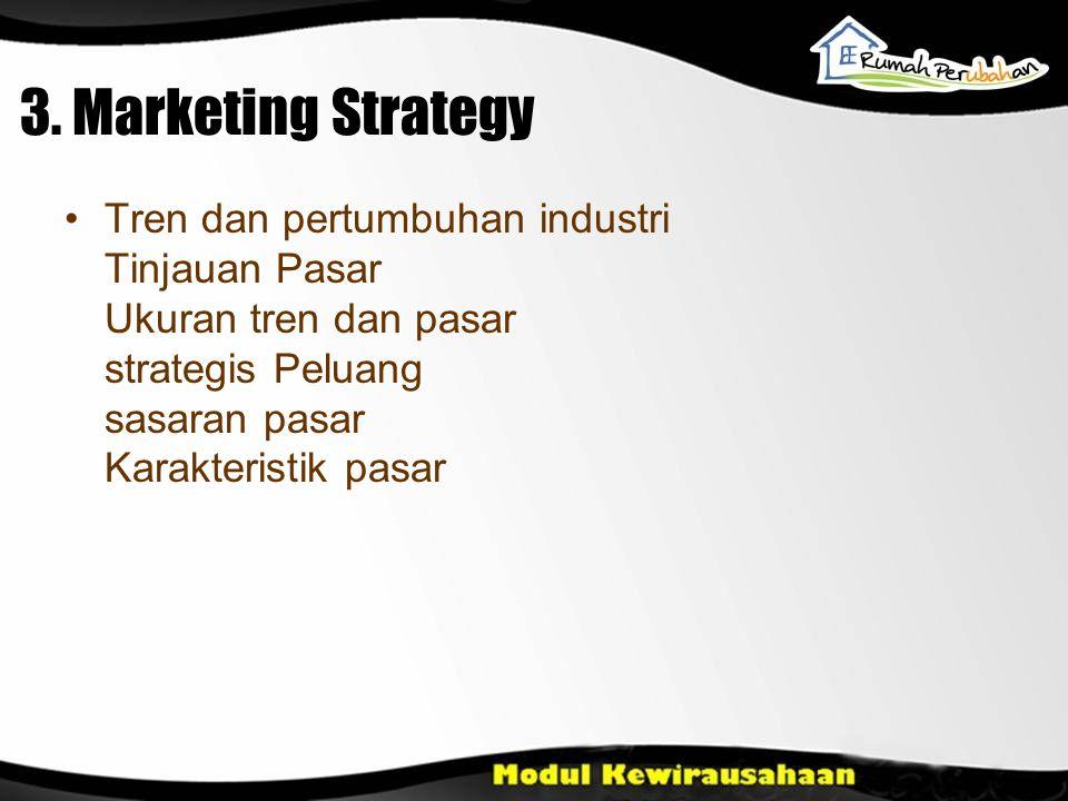 Tren dan pertumbuhan industri Tinjauan Pasar Ukuran tren dan pasar strategis Peluang sasaran pasar Karakteristik pasar 3. Marketing Strategy
